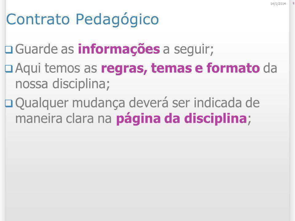 Contrato Pedagógico Guarde as informações a seguir; Aqui temos as regras, temas e formato da nossa disciplina; Qualquer mudança deverá ser indicada de