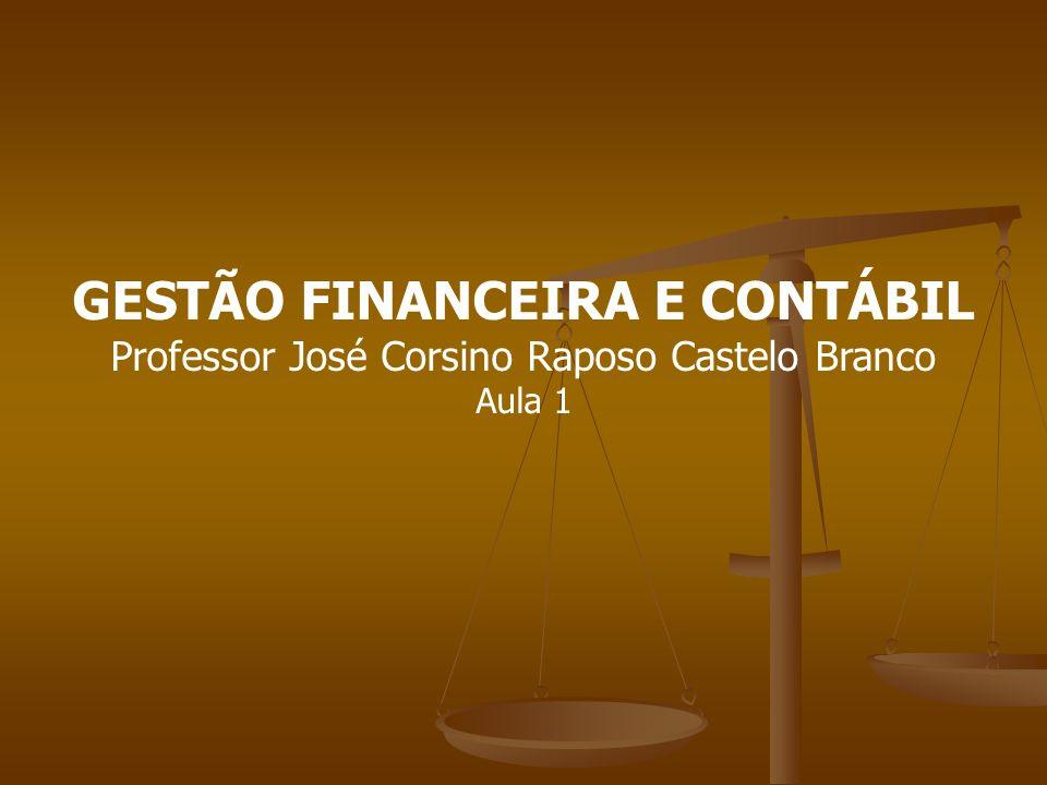 GESTÃO FINANCEIRA E CONTÁBIL Professor José Corsino Raposo Castelo Branco Aula 1
