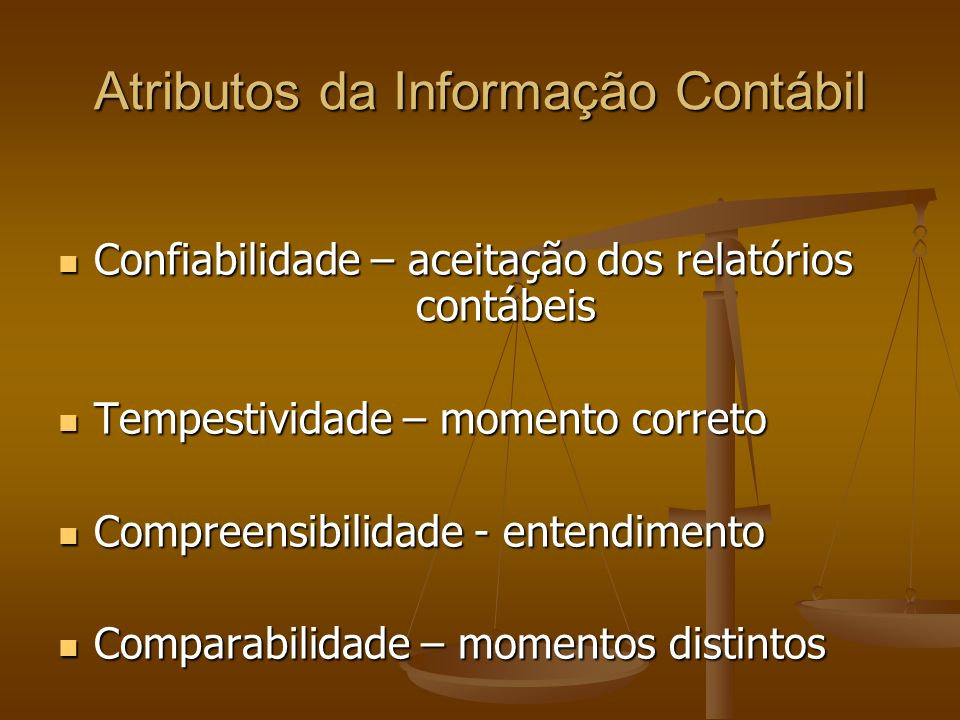 Atributos da Informação Contábil Confiabilidade – aceitação dos relatórios contábeis Confiabilidade – aceitação dos relatórios contábeis Tempestividad