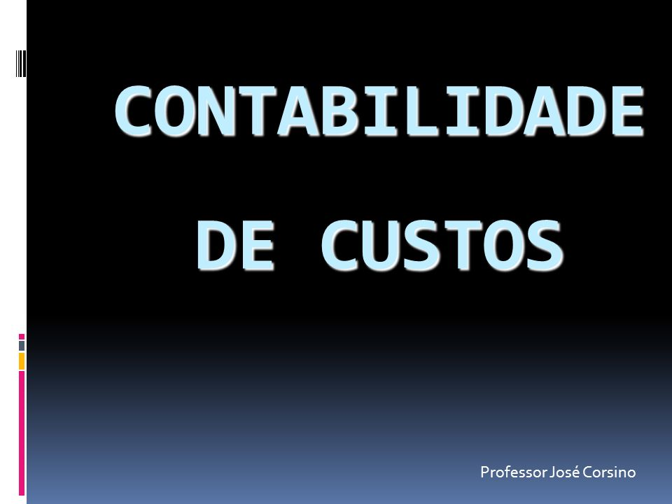 CONTABILIDADE DE CUSTOS Professor José Corsino