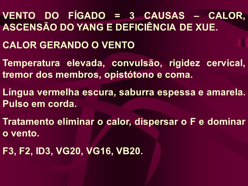 VENTO DO FÍGADO = 3 CAUSAS – CALOR, ASCENSÃO DO YANG E DEFICIÊNCIA DE XUE.