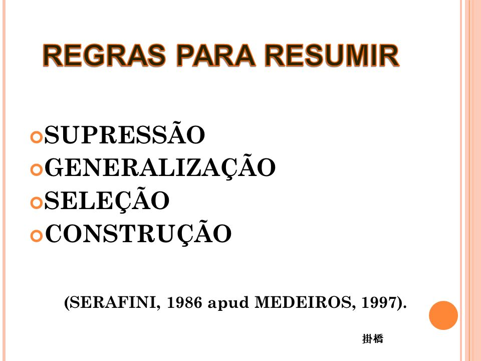 SUPRESSÃO GENERALIZAÇÃO SELEÇÃO CONSTRUÇÃO (SERAFINI, 1986 apud MEDEIROS, 1997).