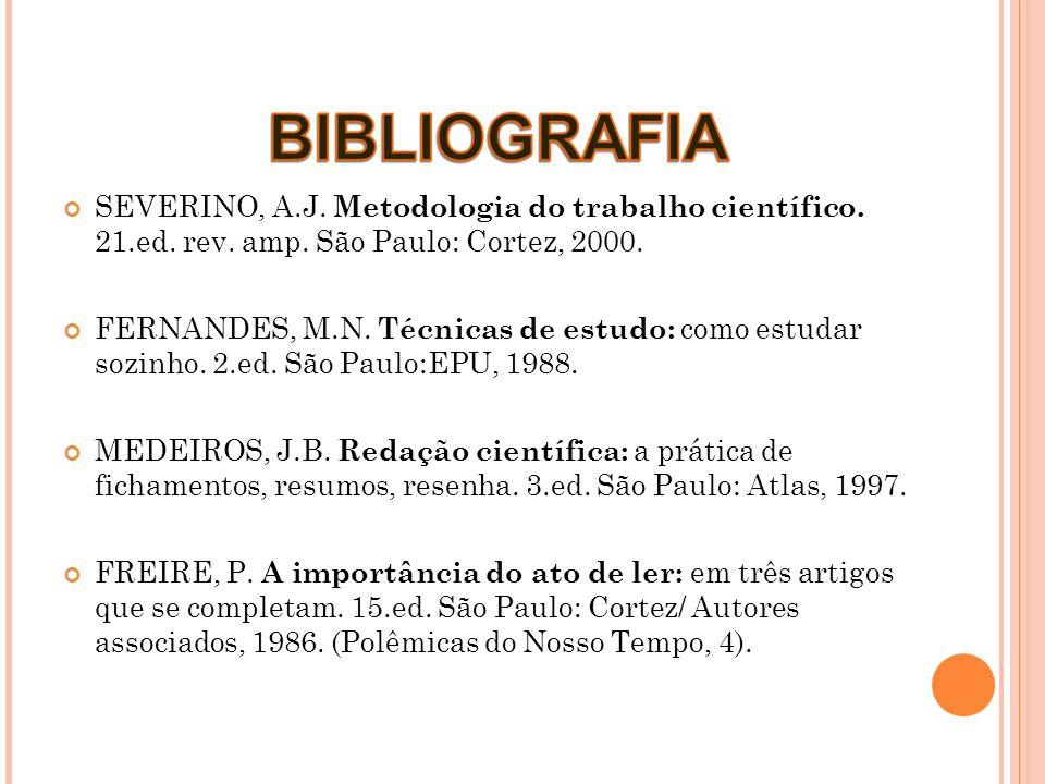 SEVERINO, A.J. Metodologia do trabalho científico. 21.ed. rev. amp. São Paulo: Cortez, 2000. FERNANDES, M.N. Técnicas de estudo: como estudar sozinho.