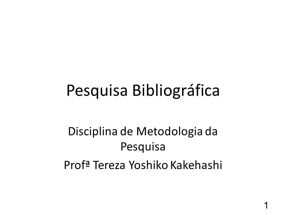 Pesquisa Bibliográfica Disciplina de Metodologia da Pesquisa Profª Tereza Yoshiko Kakehashi 1
