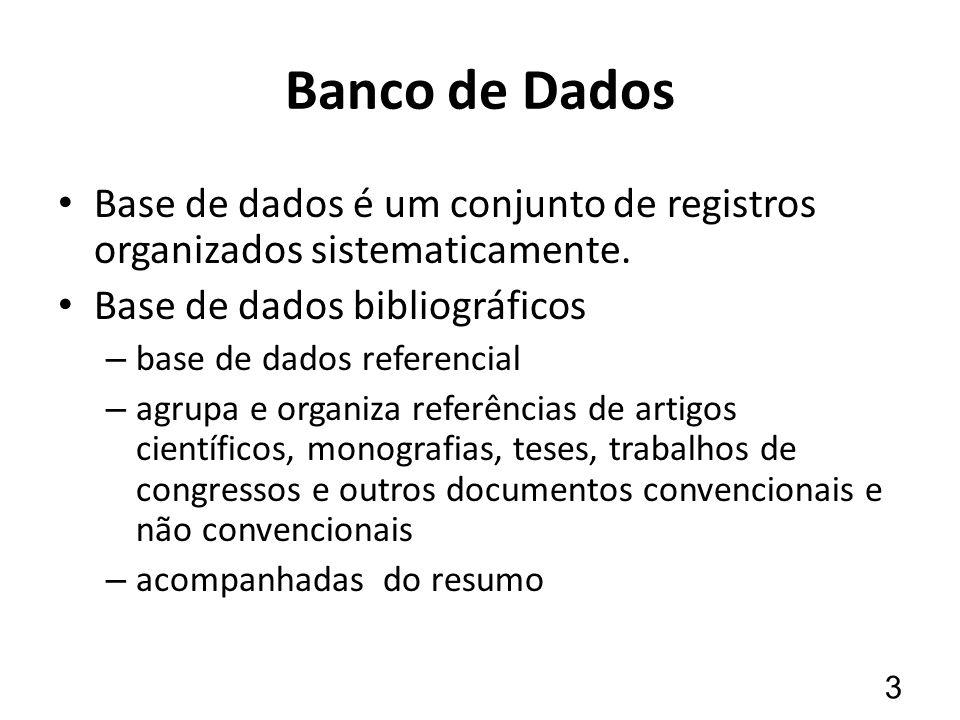 Banco de Dados Base de dados é um conjunto de registros organizados sistematicamente. Base de dados bibliográficos – base de dados referencial – agrup