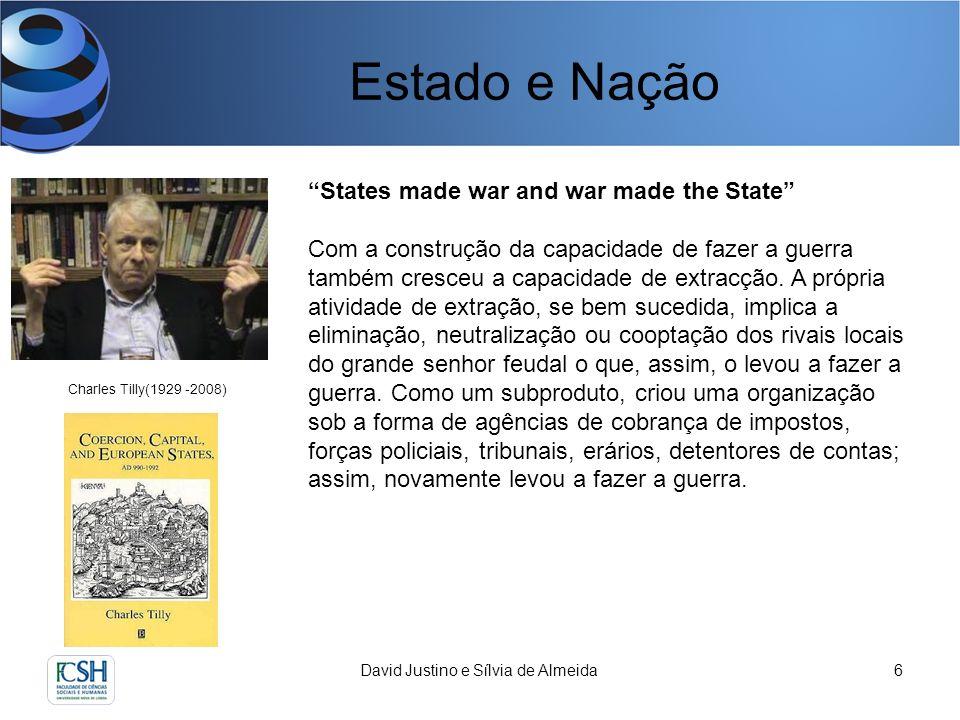 Estado e Nação David Justino e Sílvia de Almeida6 Charles Tilly(1929 -2008) States made war and war made the State Com a construção da capacidade de fazer a guerra também cresceu a capacidade de extracção.