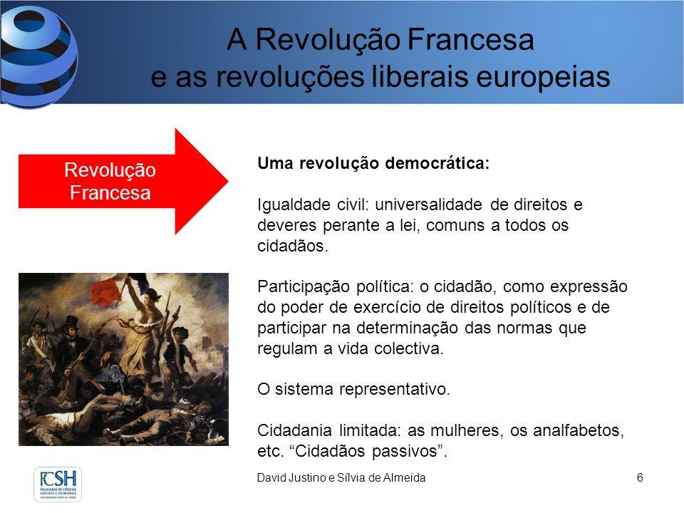A Revolução Francesa e as revoluções liberais europeias David Justino e Sílvia de Almeida7 Revolução Francesa Uma revolução nacional: Unidade e indivisibilidade da Nação o que pressupõe a partilha de valores fundamentais e propósitos.