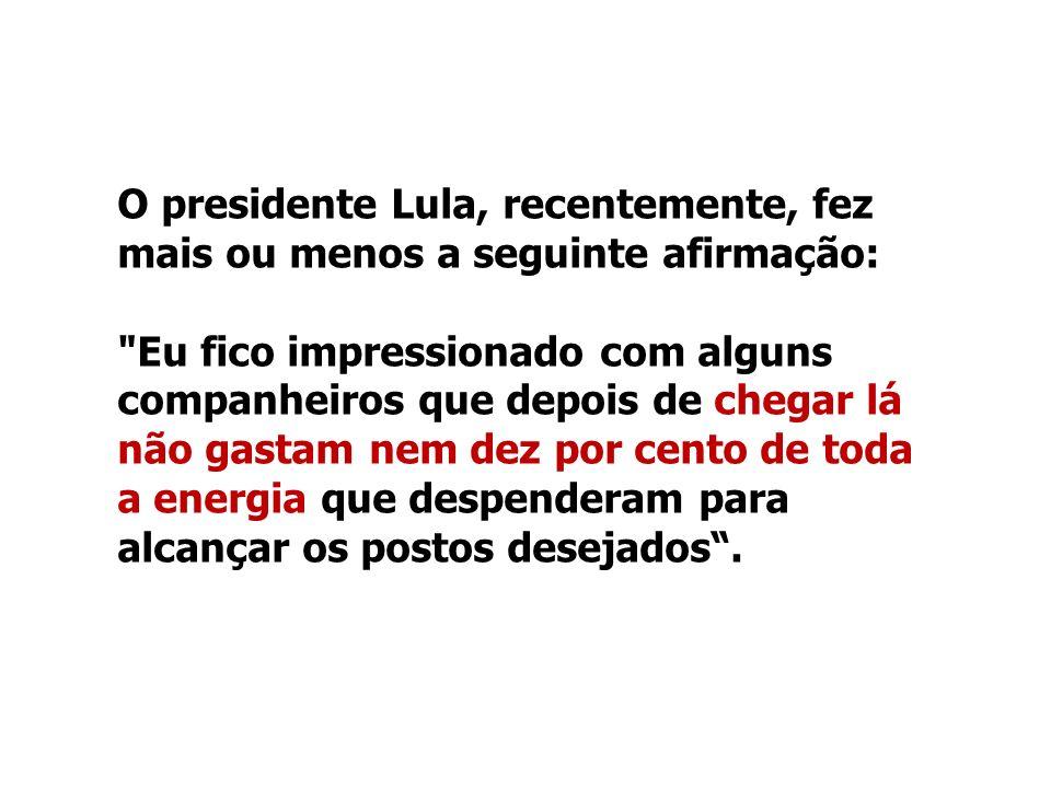 O presidente Lula, recentemente, fez mais ou menos a seguinte afirmação: