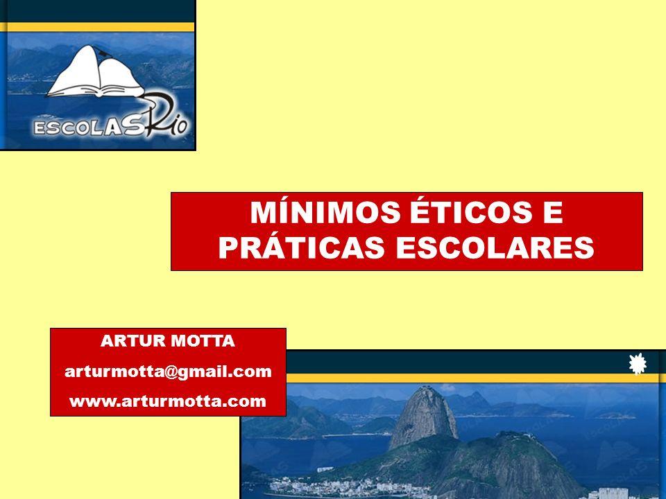 MÍNIMOS ÉTICOS E PRÁTICAS ESCOLARES ARTUR MOTTA arturmotta@gmail.com www.arturmotta.com