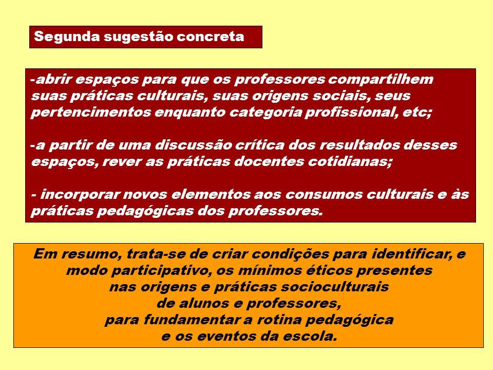 Segunda sugestão concreta -abrir espaços para que os professores compartilhem suas práticas culturais, suas origens sociais, seus pertencimentos enqua