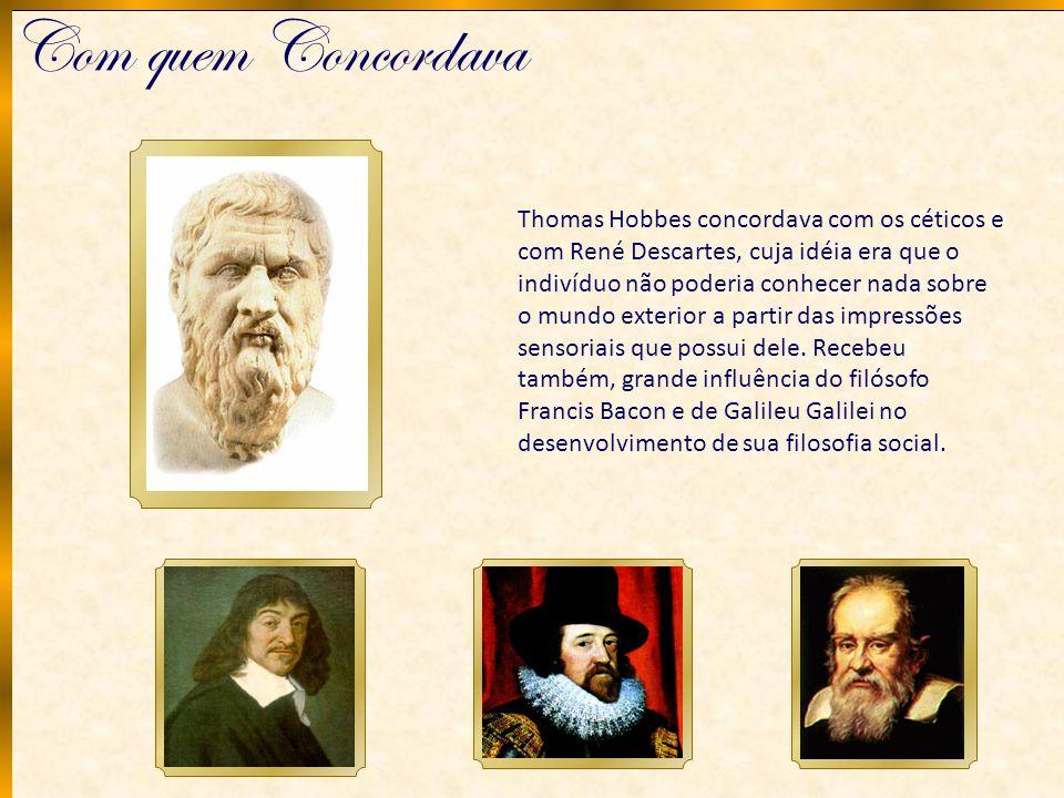 Com quem Concordava Thomas Hobbes concordava com os céticos e com René Descartes, cuja idéia era que o indivíduo não poderia conhecer nada sobre o mun