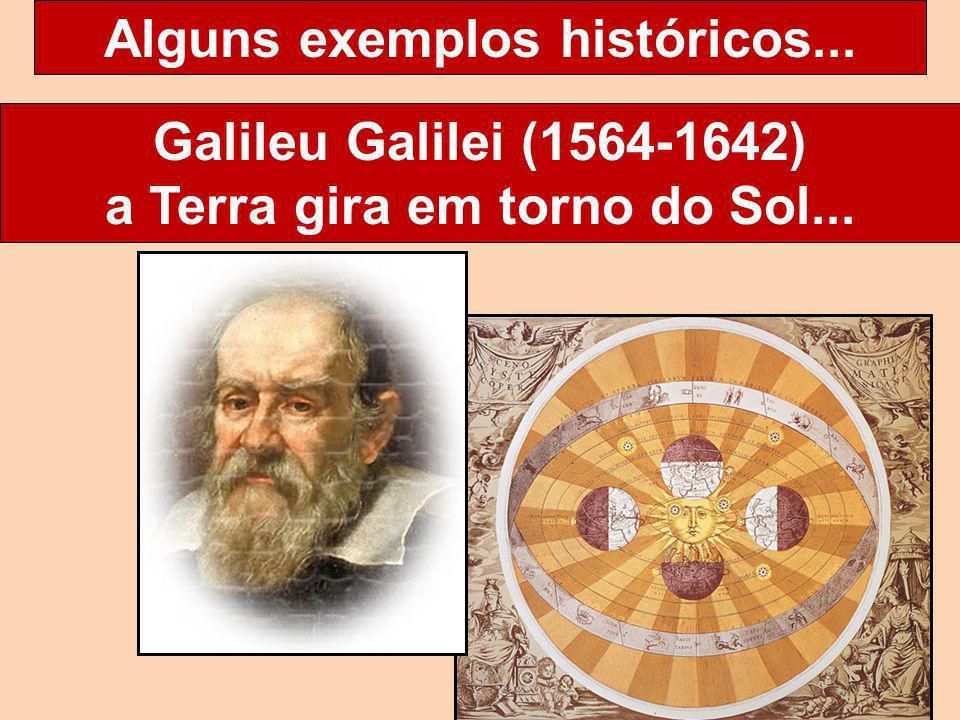 Alguns exemplos históricos... Galileu Galilei (1564-1642) a Terra gira em torno do Sol...