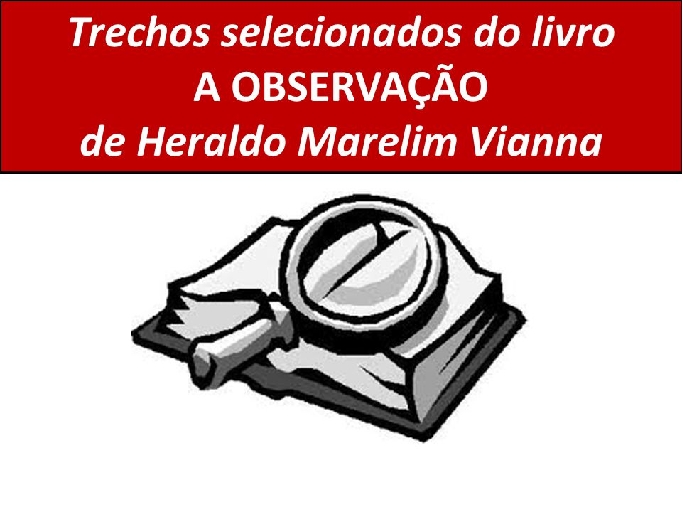 Trechos selecionados do livro A OBSERVAÇÃO de Heraldo Marelim Vianna
