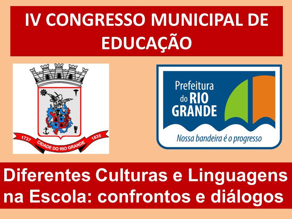 IV CONGRESSO MUNICIPAL DE EDUCAÇÃO Diferentes Culturas e Linguagens na Escola: confrontos e diálogos