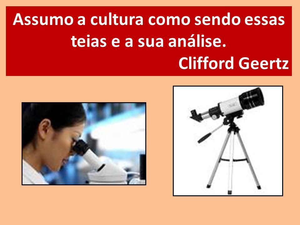 Assumo a cultura como sendo essas teias e a sua análise. Clifford Geertz