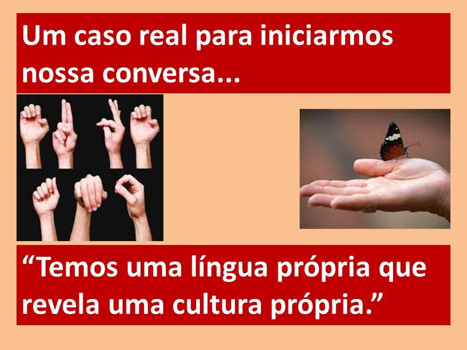 Um caso real para iniciarmos nossa conversa... Temos uma língua própria que revela uma cultura própria.
