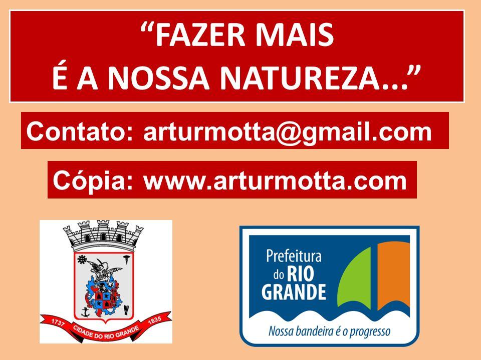 FAZER MAIS É A NOSSA NATUREZA... Contato: arturmotta@gmail.com Cópia: www.arturmotta.com