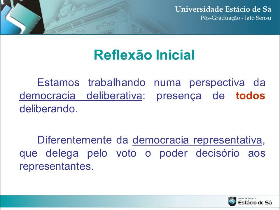 Estamos trabalhando numa perspectiva da democracia deliberativa: presença de todos deliberando. Diferentemente da democracia representativa, que deleg