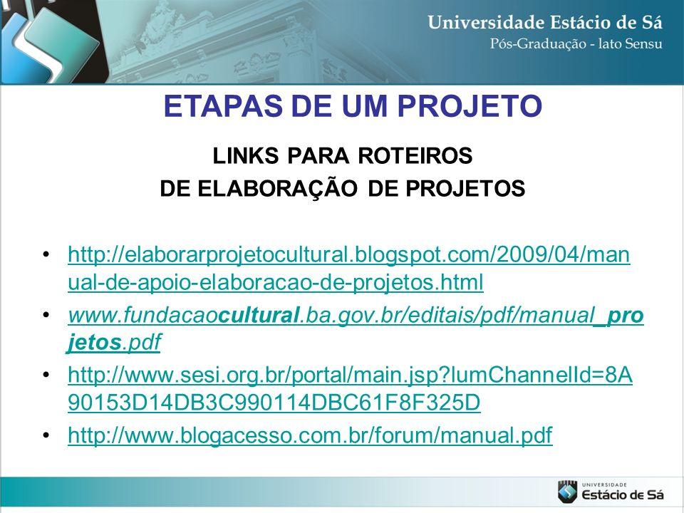 ETAPAS DE UM PROJETO LINKS PARA ROTEIROS DE ELABORAÇÃO DE PROJETOS http://elaborarprojetocultural.blogspot.com/2009/04/man ual-de-apoio-elaboracao-de-