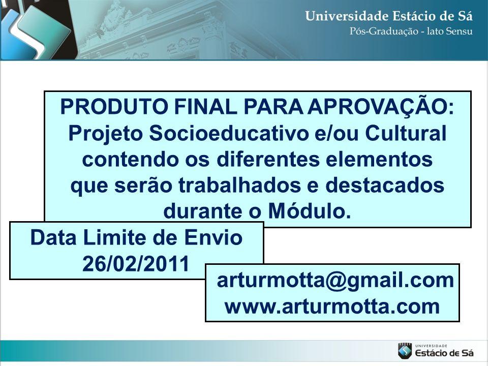 PRODUTO FINAL PARA APROVAÇÃO: Projeto Socioeducativo e/ou Cultural contendo os diferentes elementos que serão trabalhados e destacados durante o Módul