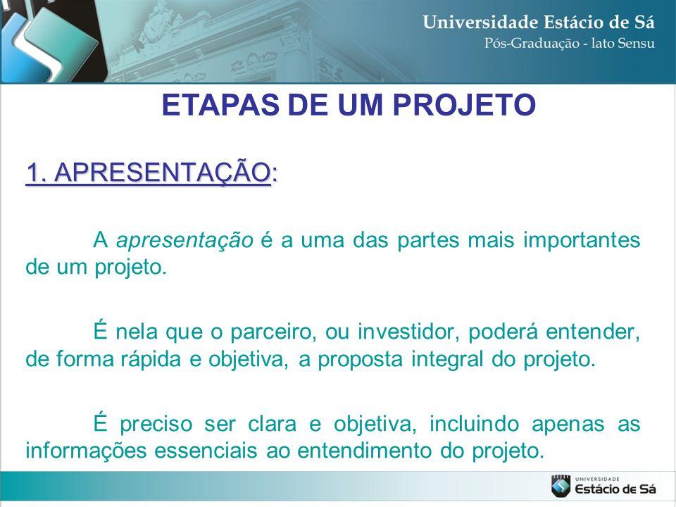 1. APRESENTAÇÃO: A apresentação é a uma das partes mais importantes de um projeto. É nela que o parceiro, ou investidor, poderá entender, de forma ráp