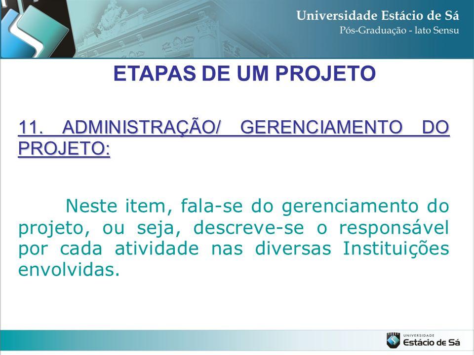 11. ADMINISTRAÇÃO/ GERENCIAMENTO DO PROJETO: Neste item, fala-se do gerenciamento do projeto, ou seja, descreve-se o responsável por cada atividade na