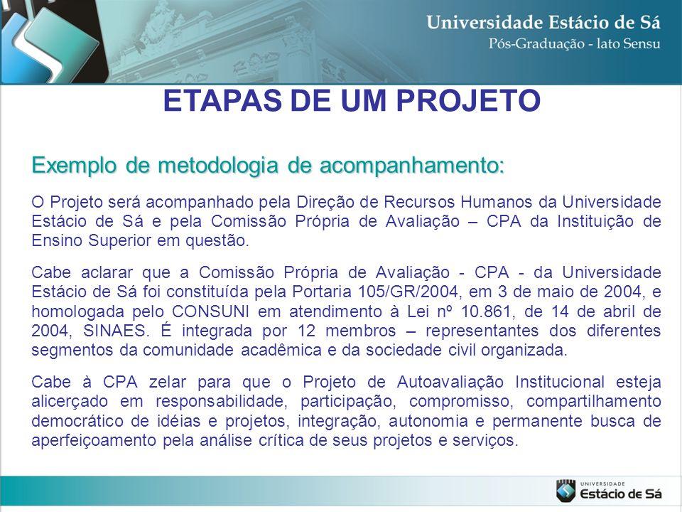 Exemplo de metodologia de acompanhamento: O Projeto será acompanhado pela Direção de Recursos Humanos da Universidade Estácio de Sá e pela Comissão Pr