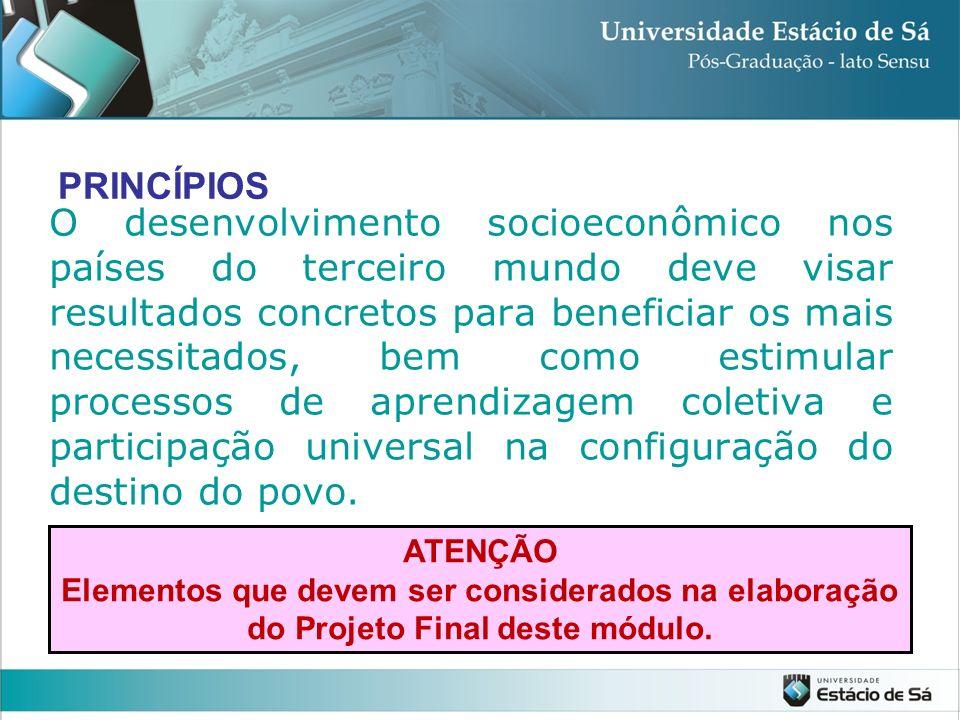 PRINCÍPIOS O desenvolvimento socioeconômico nos países do terceiro mundo deve visar resultados concretos para beneficiar os mais necessitados, bem com