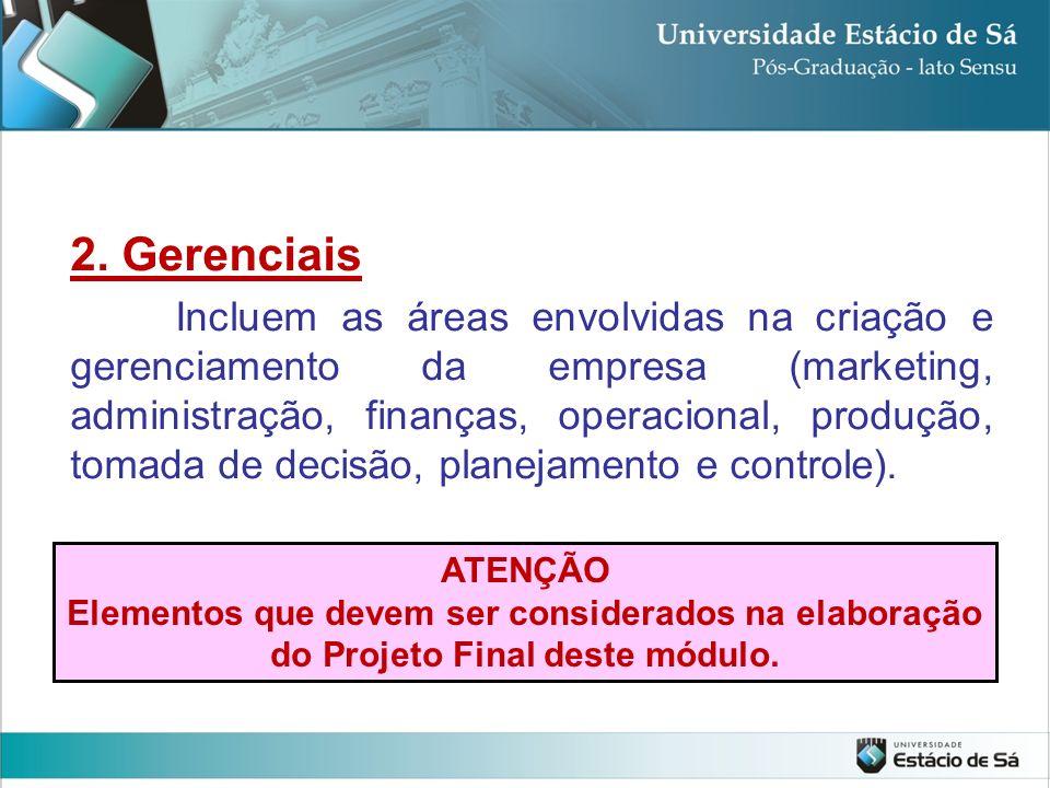 2. Gerenciais Incluem as áreas envolvidas na criação e gerenciamento da empresa (marketing, administração, finanças, operacional, produção, tomada de