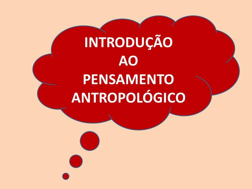 INTRODUÇÃO AO PENSAMENTO ANTROPOLÓGICO