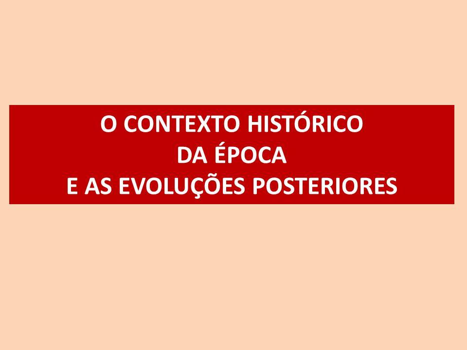 O CONTEXTO HISTÓRICO DA ÉPOCA E AS EVOLUÇÕES POSTERIORES