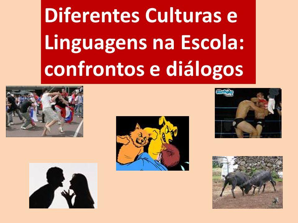 Diferentes Culturas e Linguagens na Escola: confrontos e diálogos