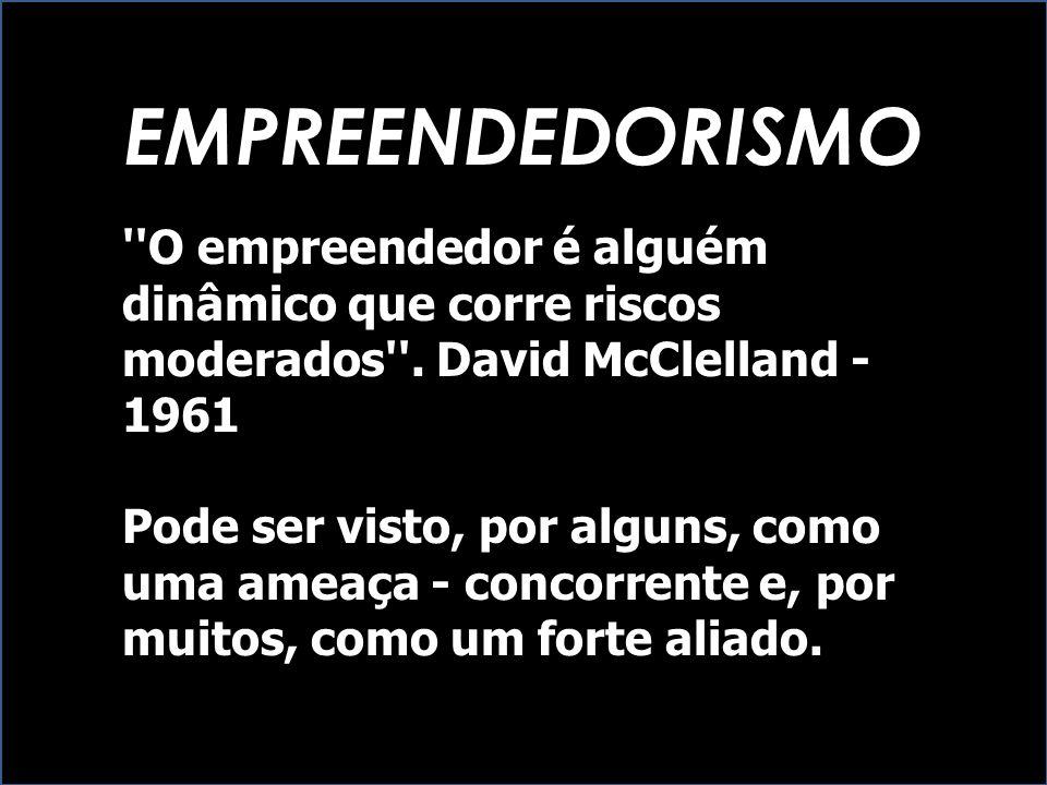 EMPREENDEDORISMO ''O empreendedor é alguém dinâmico que corre riscos moderados''. David McClelland - 1961 Pode ser visto, por alguns, como uma ameaça
