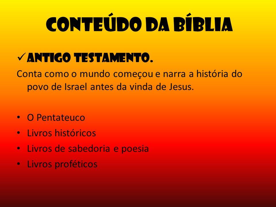 Conteúdo da Bíblia Antigo Testamento. Conta como o mundo começou e narra a história do povo de Israel antes da vinda de Jesus. O Pentateuco Livros his