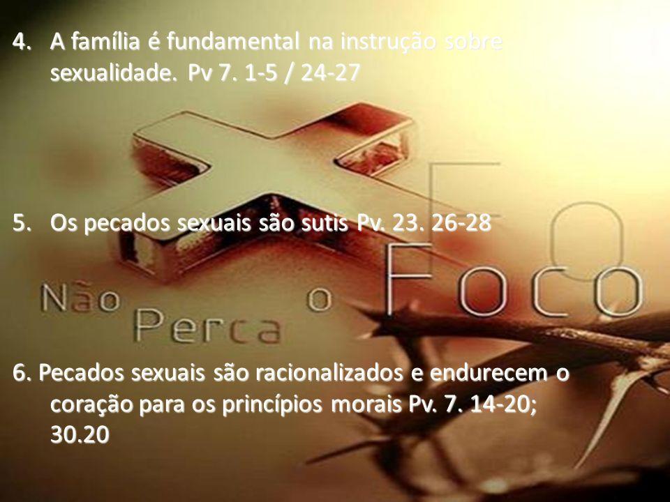 4.A família é fundamental na instrução sobre sexualidade. Pv 7. 1-5 / 24-27 5.Os pecados sexuais são sutis Pv. 23. 26-28 6. Pecados sexuais são racion