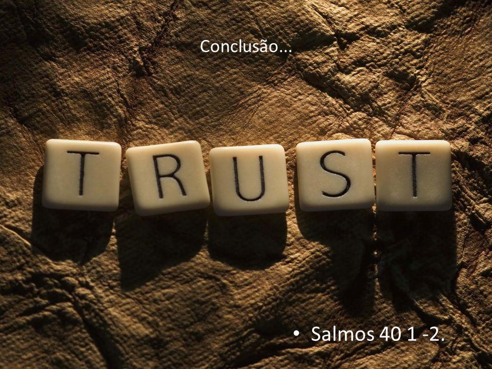 Salmos 40 1 -2. Conclusão...