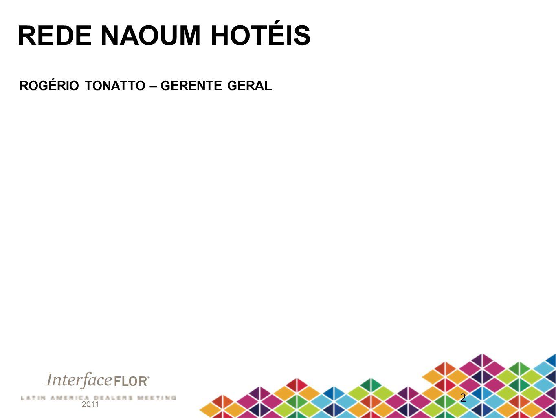 2011 2 REDE NAOUM HOTÉIS ROGÉRIO TONATTO – GERENTE GERAL