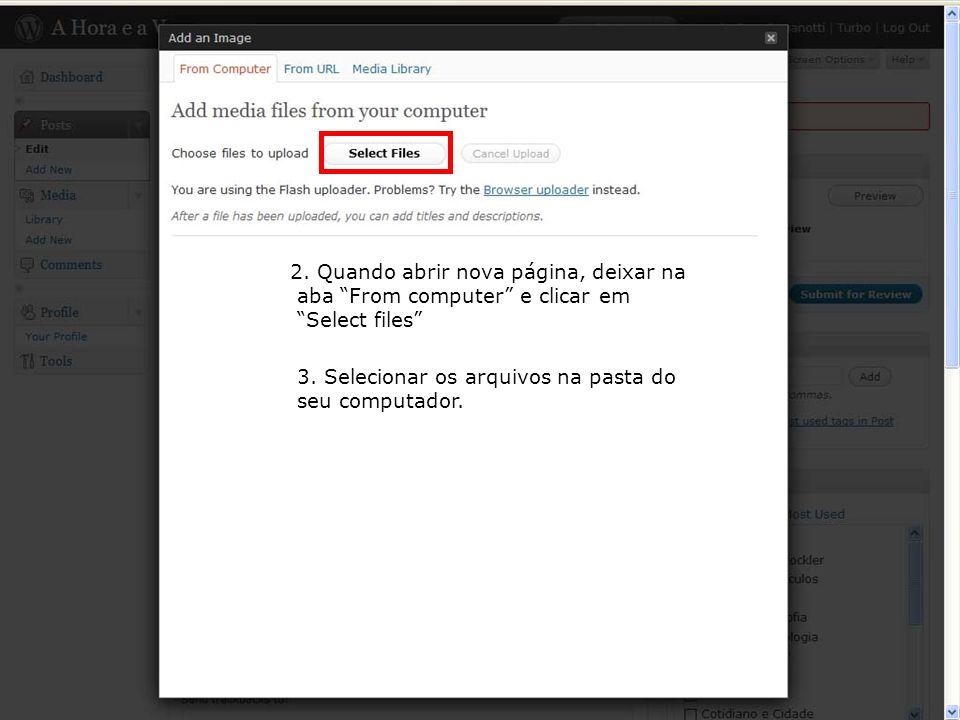2. Quando abrir nova página, deixar na aba From computer e clicar em Select files 3. Selecionar os arquivos na pasta do seu computador.