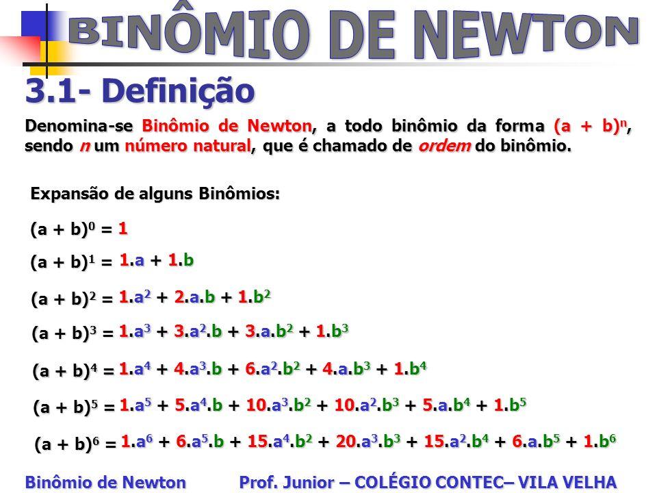 3.1- Definição Denomina-se Binômio de Newton, a todo binômio da forma (a + b) n, sendo n um número natural, que é chamado de ordem do binômio. Expansã