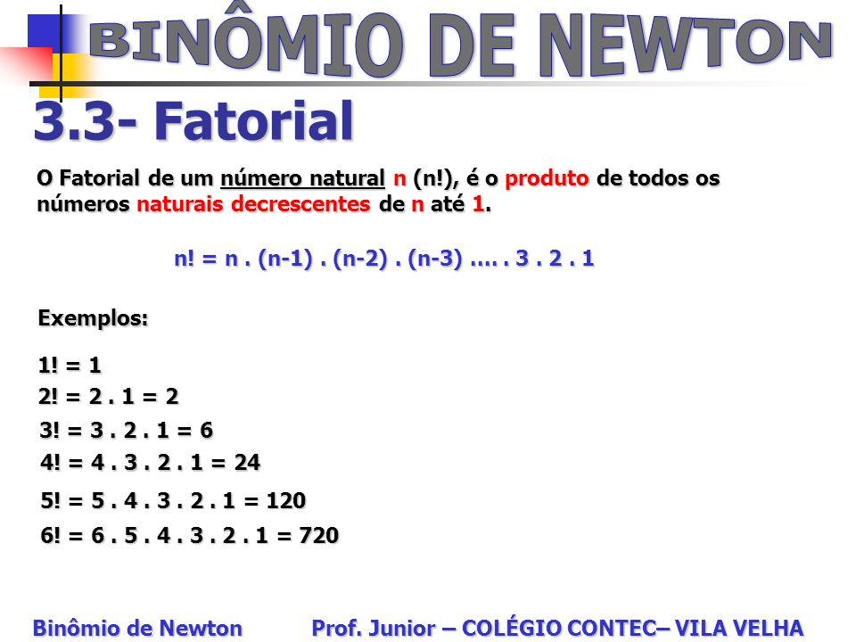 3.3- Fatorial O Fatorial de um número natural n (n!), é o produto de todos os números naturais decrescentes de n até 1. Exemplos: 1! = 1 n! = n. (n-1)