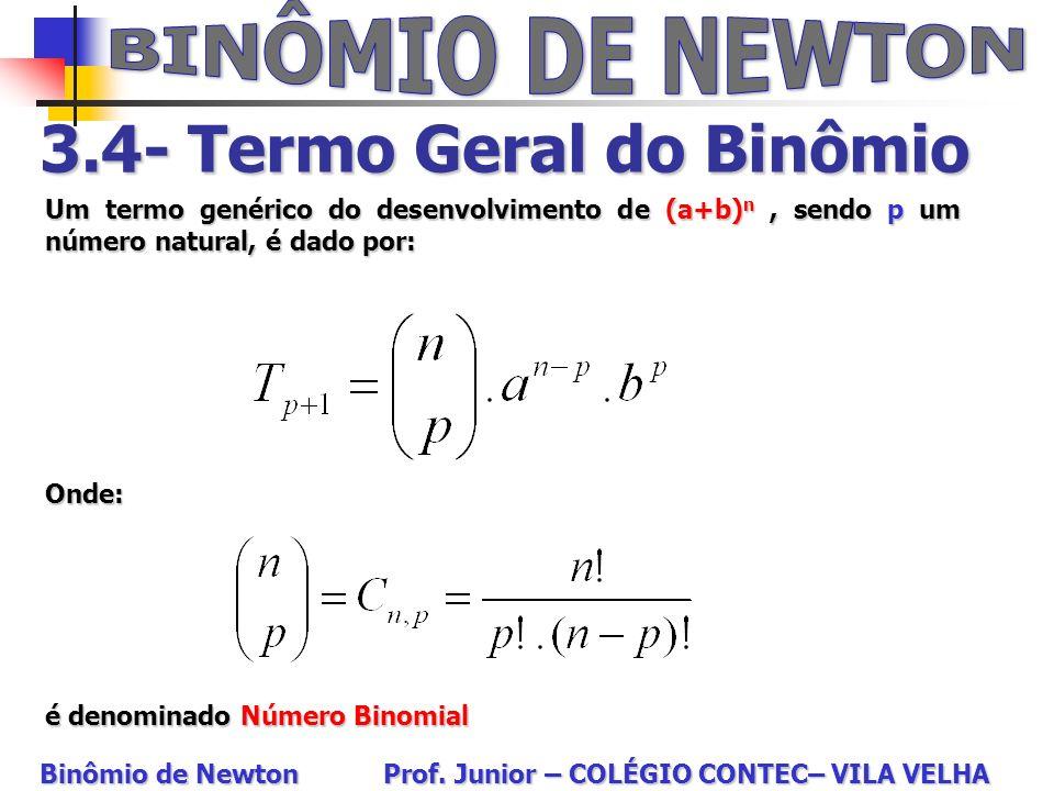3.4- Termo Geral do Binômio Um termo genérico do desenvolvimento de (a+b) n, sendo p um número natural, é dado por: Onde: é denominado Número Binomial
