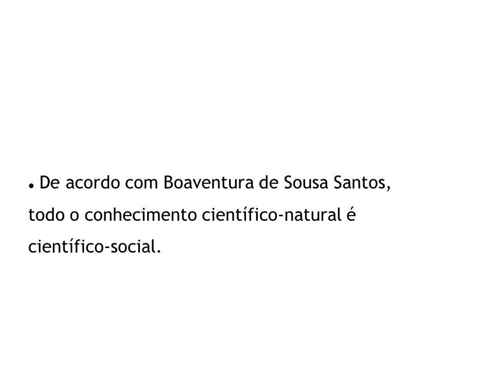 De acordo com Boaventura de Sousa Santos, todo o conhecimento científico-natural é científico-social.