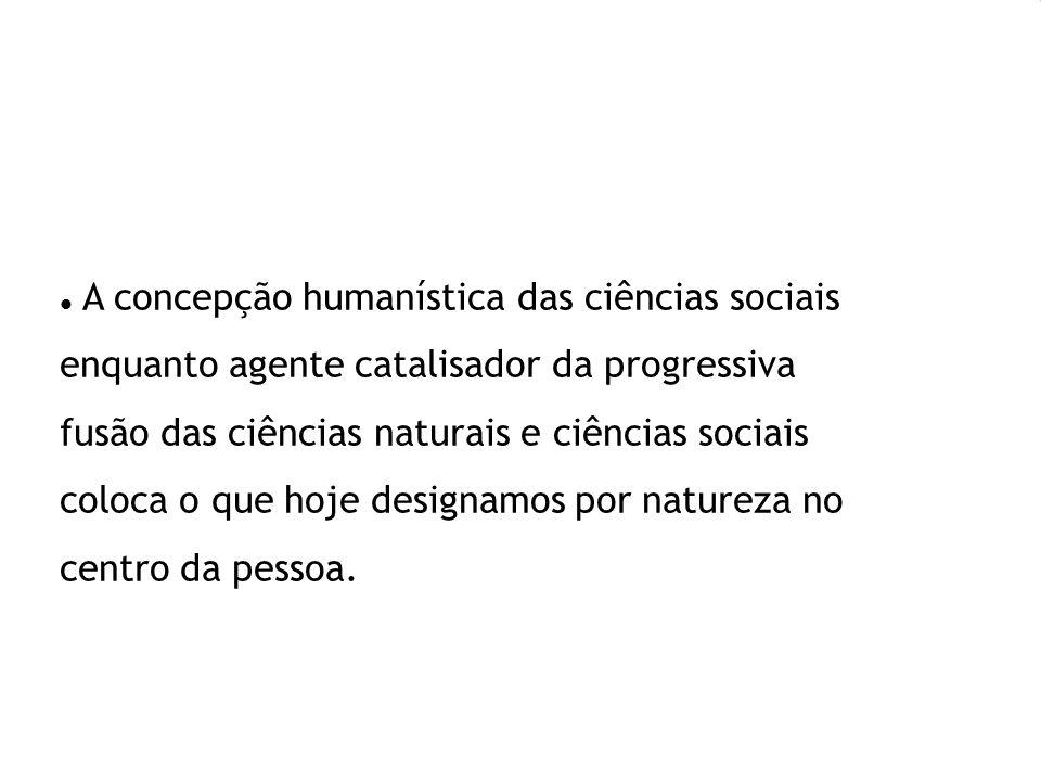 A concepção humanística das ciências sociais enquanto agente catalisador da progressiva fusão das ciências naturais e ciências sociais coloca o que ho