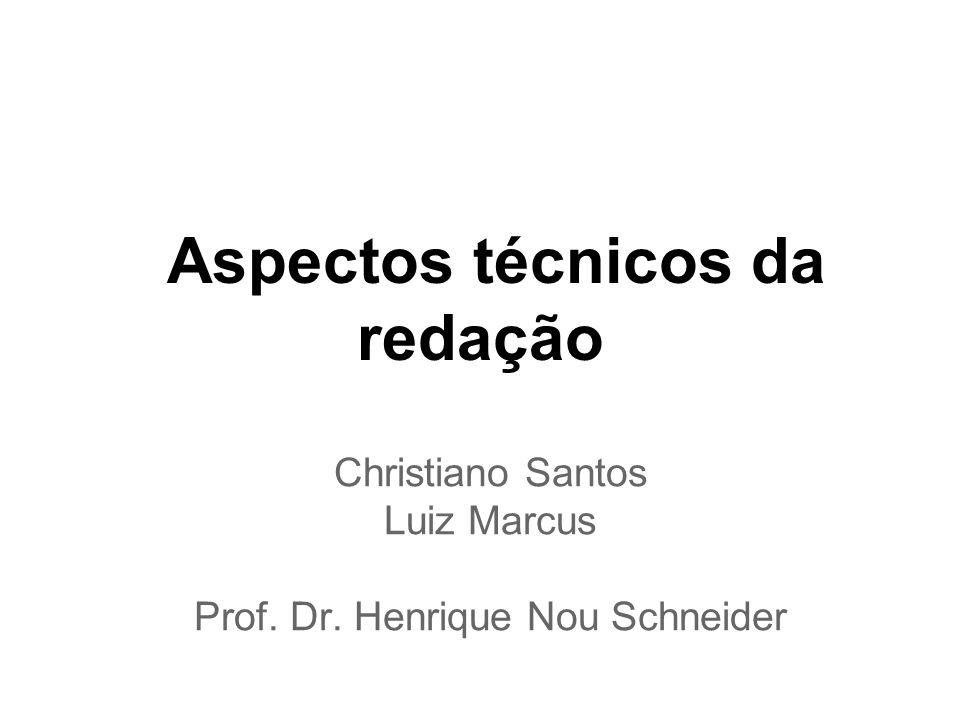 Aspectos técnicos da redação Christiano Santos Luiz Marcus Prof. Dr. Henrique Nou Schneider