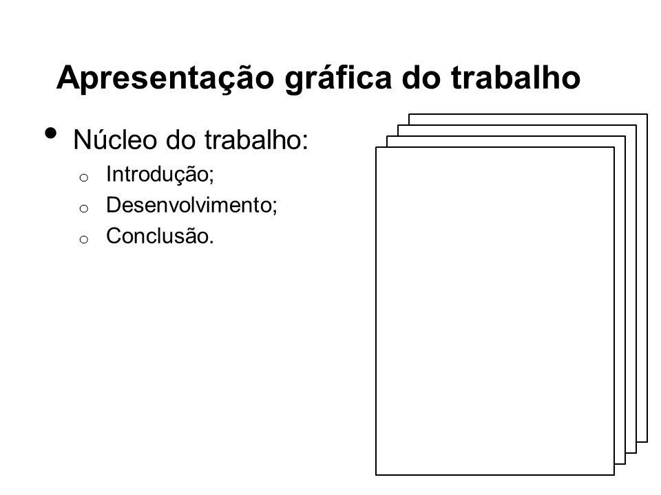 Apresentação gráfica do trabalho Núcleo do trabalho: o Introdução; o Desenvolvimento; o Conclusão.