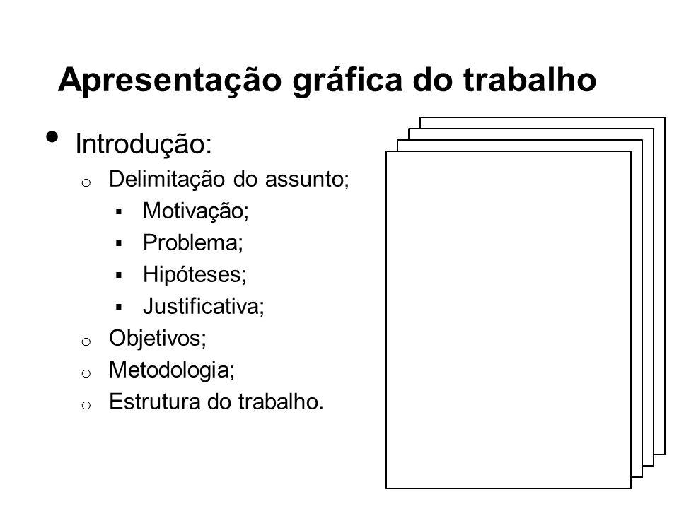 Apresentação gráfica do trabalho Introdução: o Delimitação do assunto; Motivação; Problema; Hipóteses; Justificativa; o Objetivos; o Metodologia; o Es