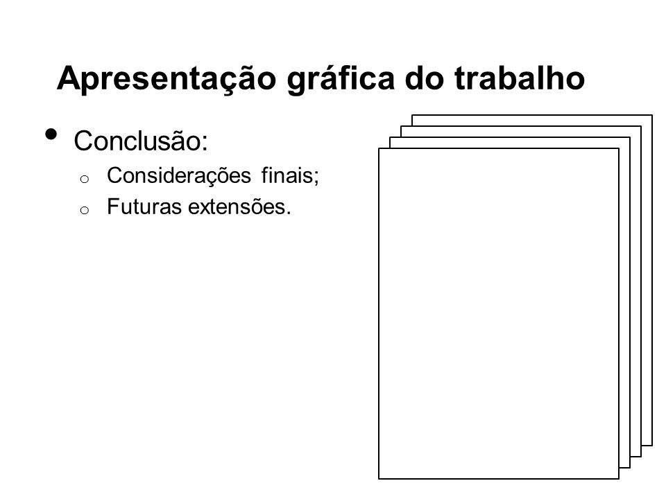 Apresentação gráfica do trabalho Conclusão: o Considerações finais; o Futuras extensões.