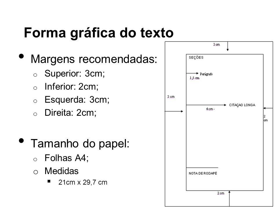 Margens recomendadas: o Superior: 3cm; o Inferior: 2cm; o Esquerda: 3cm; o Direita: 2cm; Tamanho do papel: o Folhas A4; o Medidas 21cm x 29,7 cm Forma