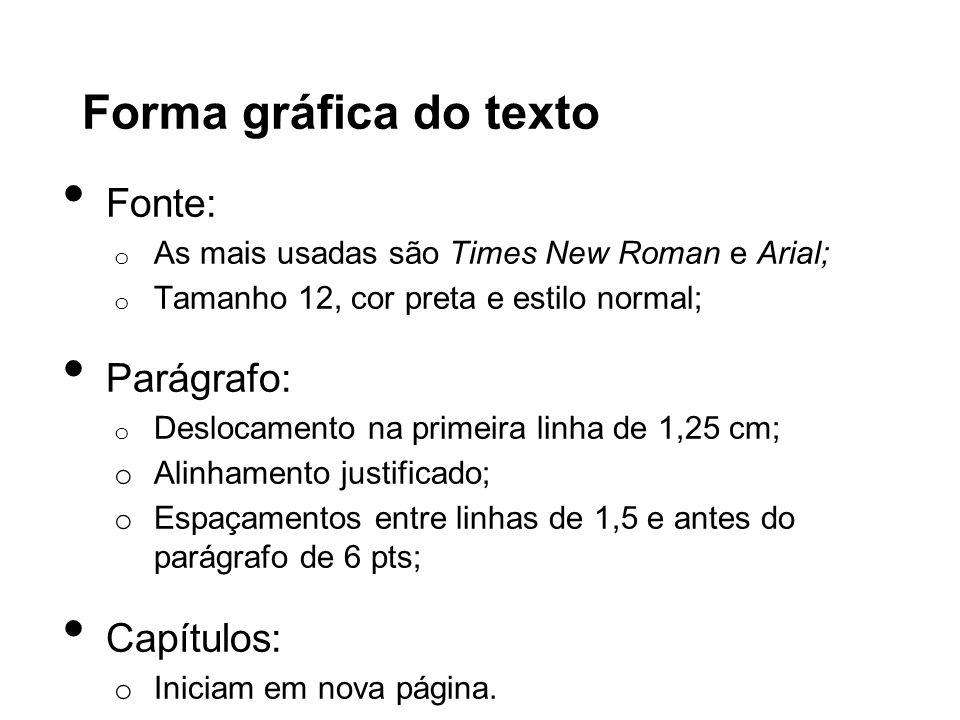 Forma gráfica do texto Fonte: o As mais usadas são Times New Roman e Arial; o Tamanho 12, cor preta e estilo normal; Parágrafo: o Deslocamento na prim