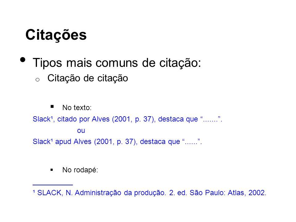 Citações Tipos mais comuns de citação: o Citação de citação No texto: Slack¹, citado por Alves (2001, p. 37), destaca que........ ou Slack¹ apud Alves